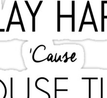WORK HARD PLAY HARD : HOUSE TIME IS ANYTIME Sticker