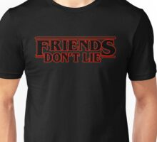 Friends Don't Lie Unisex T-Shirt