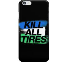 Kill All Tires (1) iPhone Case/Skin