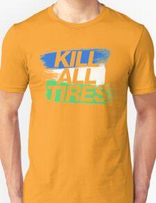 Kill All Tires (1) Unisex T-Shirt