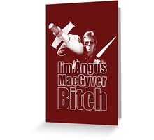 I'm Angus MacGyver B*tch Greeting Card