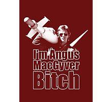 I'm Angus MacGyver B*tch Photographic Print