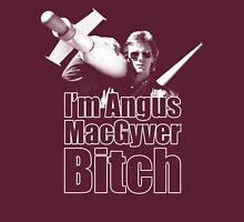 I'm Angus MacGyver B*tch Unisex T-Shirt