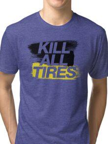 Kill All Tires (2) Tri-blend T-Shirt