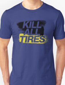 Kill All Tires (2) Unisex T-Shirt