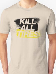 Kill All Tires (2) T-Shirt