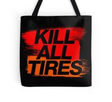 Kill All Tires (3) Tote Bag