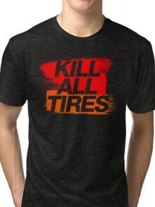Kill All Tires (3) Tri-blend T-Shirt