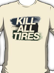 Kill All Tires (4) T-Shirt