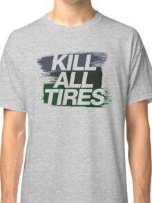 Kill All Tires (4) Classic T-Shirt
