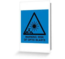 Warning: Risk Of Optic Blasts Greeting Card