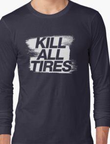 Kill All Tires (5) Long Sleeve T-Shirt