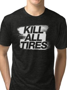 Kill All Tires (5) Tri-blend T-Shirt