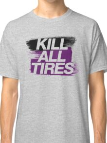 Kill All Tires (6) Classic T-Shirt