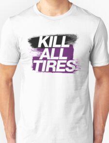 Kill All Tires (6) T-Shirt