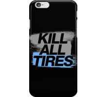 Kill All Tires (7) iPhone Case/Skin