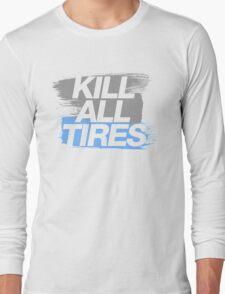 Kill All Tires (7) Long Sleeve T-Shirt