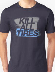 Kill All Tires (7) Unisex T-Shirt