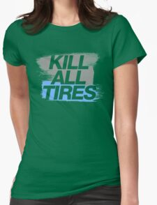 Kill All Tires (7) Womens Fitted T-Shirt