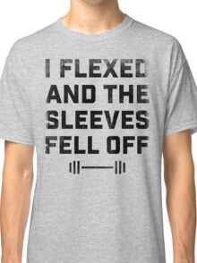 I Flexed and the Sleeves Fell Off Classic T-Shirt