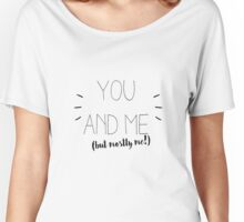 you and me (but mostly me) Women's Relaxed Fit T-Shirt