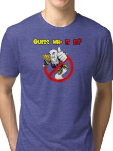 Guess who it is? Tri-blend T-Shirt