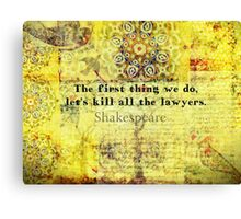 Shakespeare lawyer quote   Canvas Print