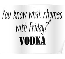 You know what rhymes with Friday? Vodka Poster