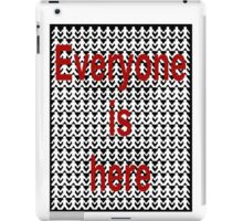 Everyone is here iPad Case/Skin