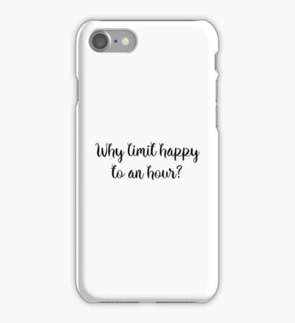 Why limit happy to an hour?  iPhone Case/Skin