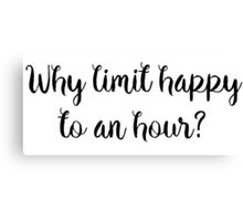 Why limit happy to an hour?  Canvas Print