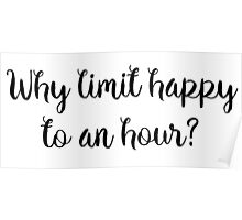 Why limit happy to an hour?  Poster