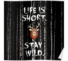 Life Is Short. Stay Wild.  Poster