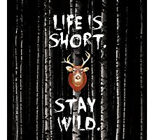 Life Is Short. Stay Wild.  Photographic Print