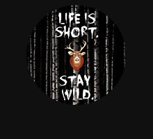 Life Is Short. Stay Wild.  Unisex T-Shirt