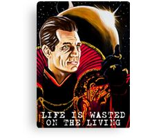 Life is Wasted On the Living Canvas Print