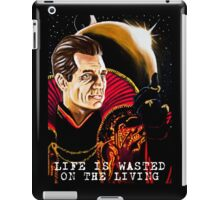 Life is Wasted On the Living iPad Case/Skin