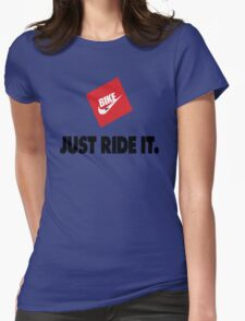 "BIKE ""Just Ride It."" Womens Fitted T-Shirt"