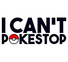 Pokemon GO - I Can't Pokestop Photographic Print