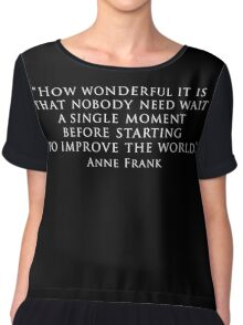 """""""How wonderful it is that nobody need wait a single moment before starting to improve the world."""" Chiffon Top"""
