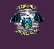 Find me in the dark Unisex T-Shirt