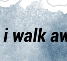 """And I Walk Away"" Sticker"