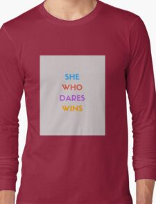 SHE WHO DARES WINS Long Sleeve T-Shirt