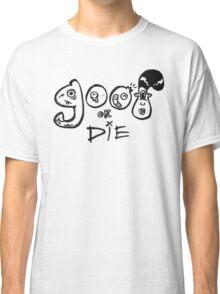 Goof or Die! Classic T-Shirt