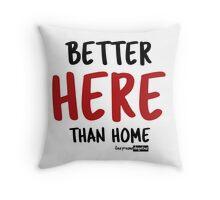 Better Here Than Home Throw Pillow