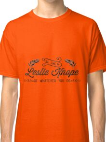 Be the Leslie Knope of Whatever You Do - parks and rec Classic T-Shirt