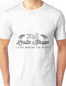 Be the Leslie Knope of Whatever You Do - parks and rec Unisex T-Shirt