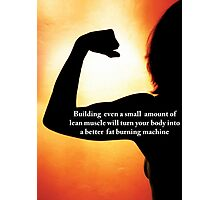 Lean Muscle Turns You Into A Fat Burning Machine Photographic Print