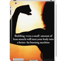 Lean Muscle Turns You Into A Fat Burning Machine iPad Case/Skin