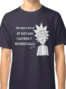 Rick and Morty : you are a piece of shit and i can prove it mathematically Classic T-Shirt
